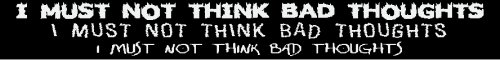 I Must Not Think Bad Thoughts Window Sticker