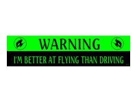 Warning I'm Better At Flying then Driving Bumper Sticker